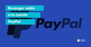 ¿Cómo recargar saldo PayPal?