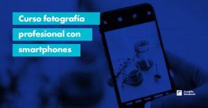 Curso fotografía profesional con smartphones Gratis