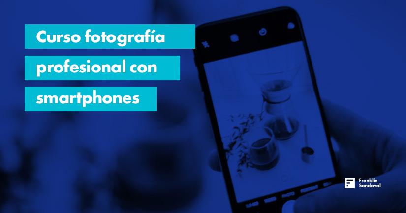 Lee más sobre el artículo Curso fotografía profesional con smartphones Gratis